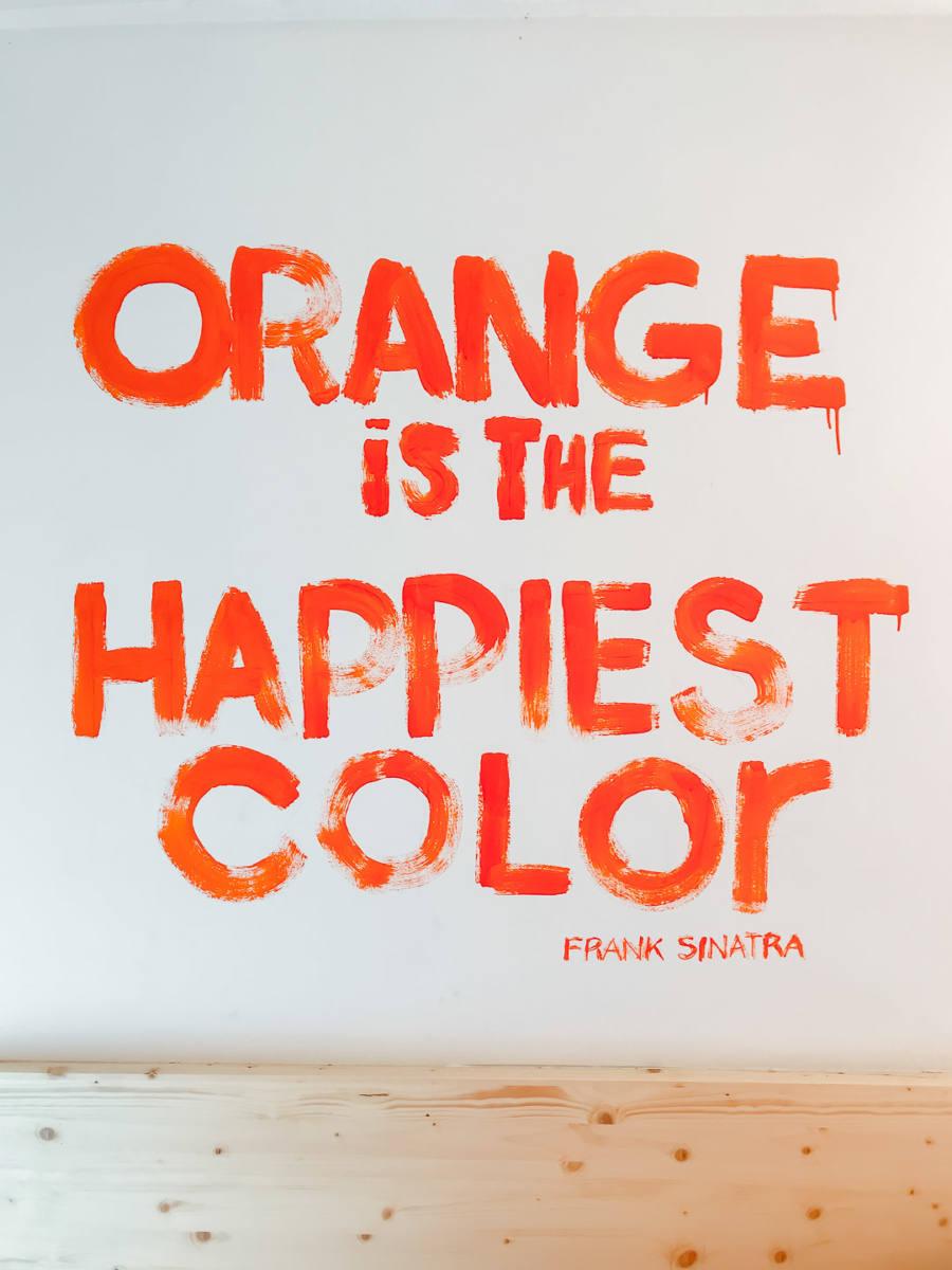 Orange is the happiest color - Frank Sinatra